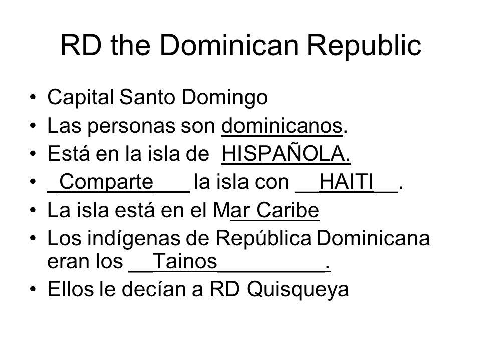 RD the Dominican Republic Capital Santo Domingo Las personas son dominicanos. Está en la isla de HISPAÑOLA. _Comparte___ la isla con __HAITI__. La isl