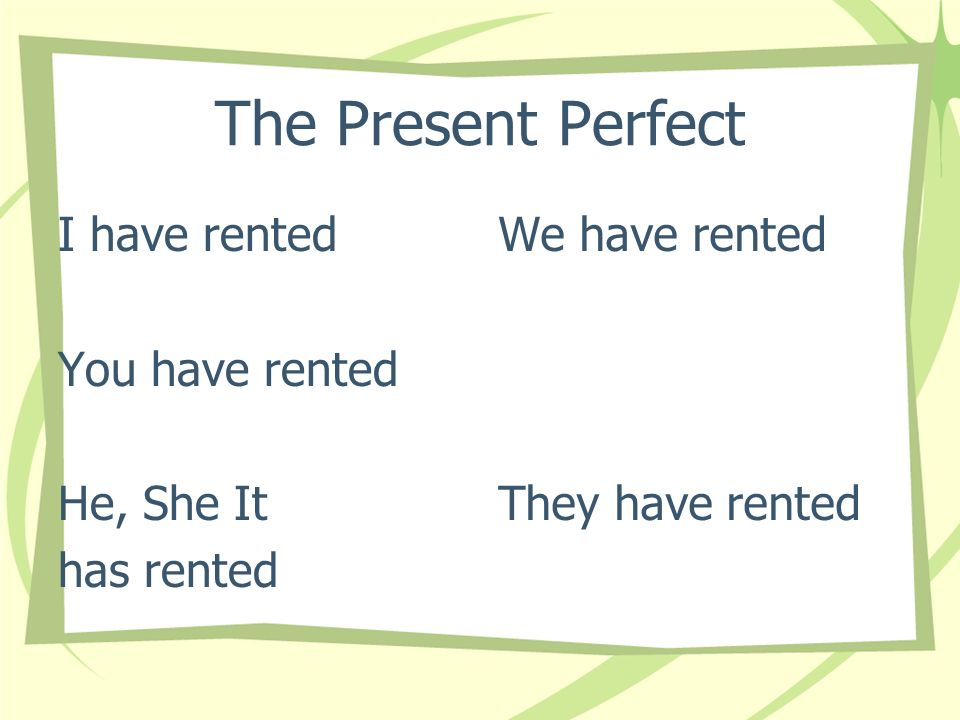 The Present Perfect We generally use the Spanish present perfect in the same way we use its English equivalent.
