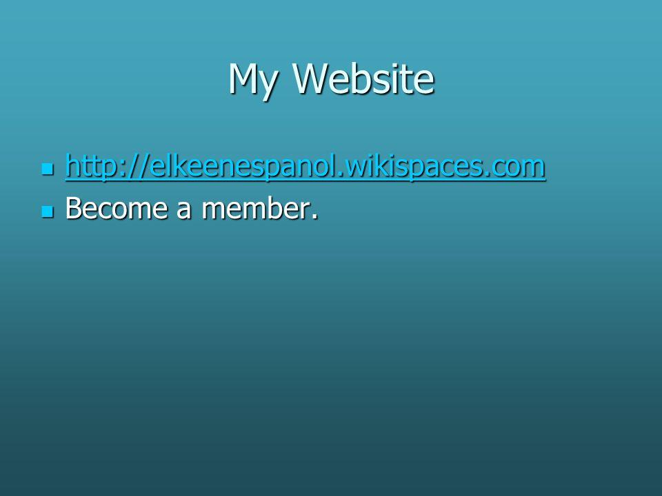 My Website http://elkeenespanol.wikispaces.com http://elkeenespanol.wikispaces.com http://elkeenespanol.wikispaces.com Become a member. Become a membe
