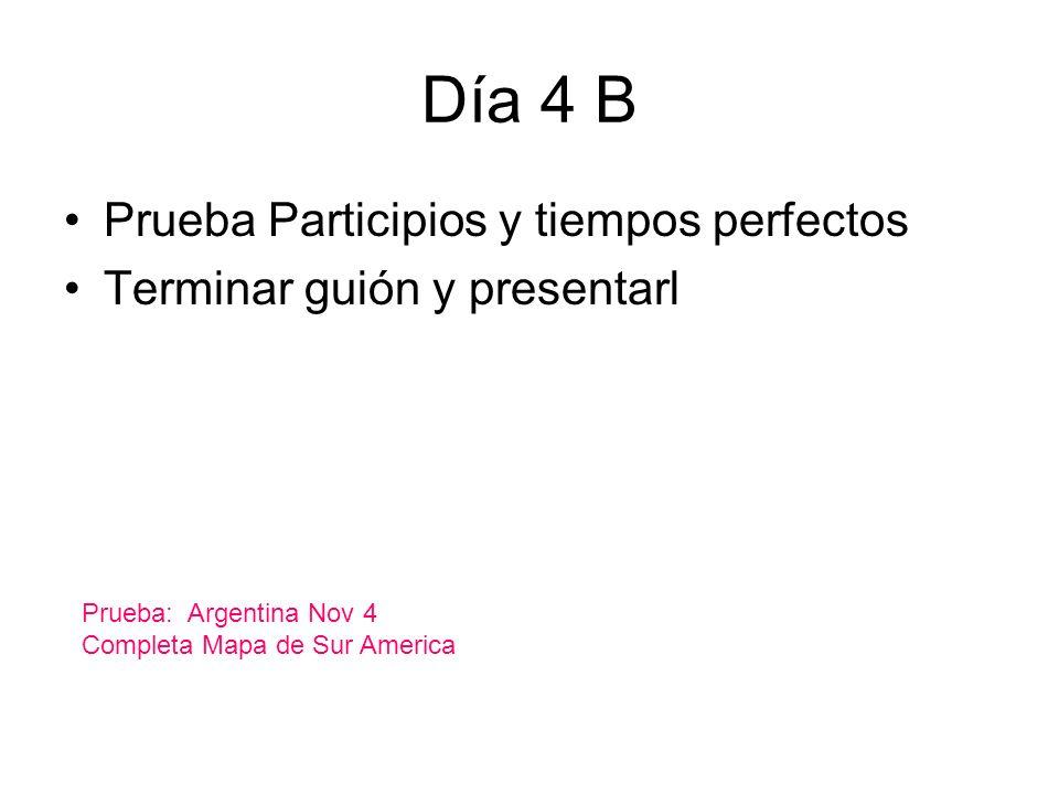 Día 4 B Prueba Participios y tiempos perfectos Terminar guión y presentarl Prueba: Argentina Nov 4 Completa Mapa de Sur America