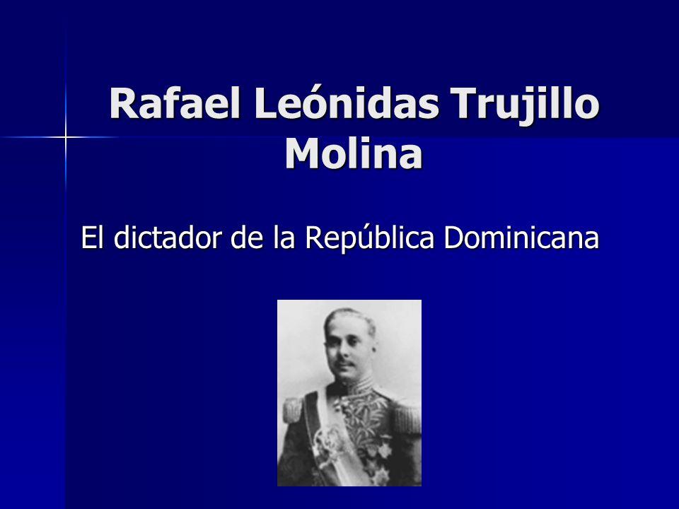 Rafael Leónidas Trujillo Molina El dictador de la República Dominicana