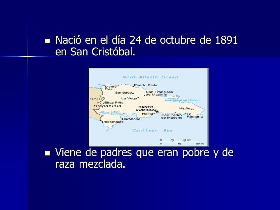 Nació en el día 24 de octubre de 1891 en San Cristóbal. Nació en el día 24 de octubre de 1891 en San Cristóbal. Viene de padres que eran pobre y de ra