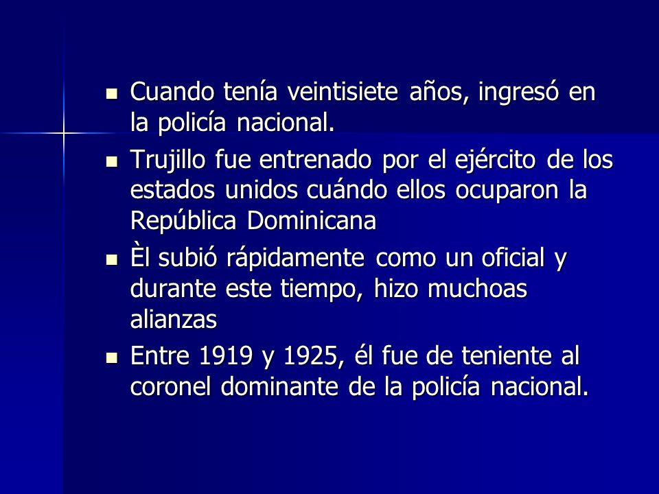 Cuando tenía veintisiete años, ingresó en la policía nacional. Cuando tenía veintisiete años, ingresó en la policía nacional. Trujillo fue entrenado p