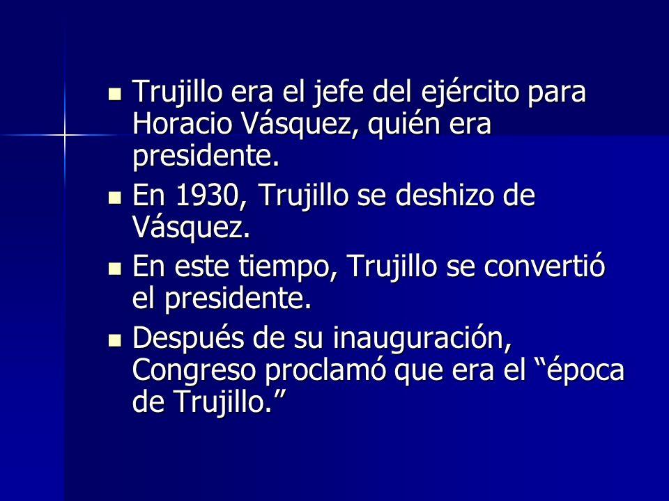 Trujillo era el jefe del ejército para Horacio Vásquez, quién era presidente. Trujillo era el jefe del ejército para Horacio Vásquez, quién era presid