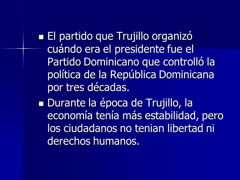 El partido que Trujillo organizó cuándo era el presidente fue el Partido Dominicano que controlló la política de la República Dominicana por tres déca