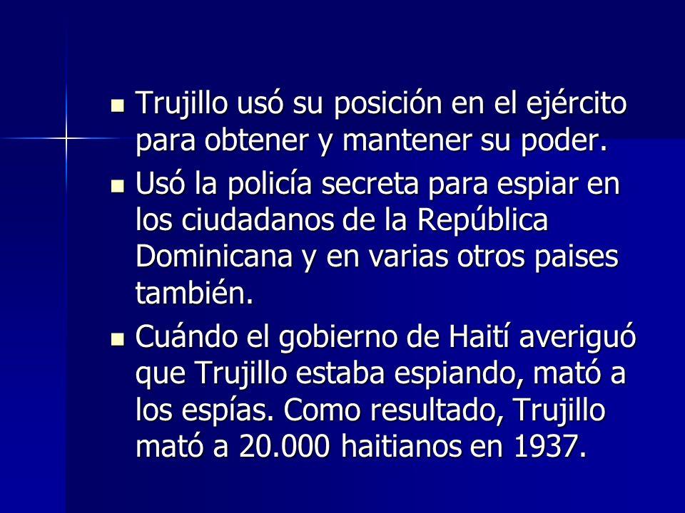 Trujillo usó su posición en el ejército para obtener y mantener su poder. Trujillo usó su posición en el ejército para obtener y mantener su poder. Us