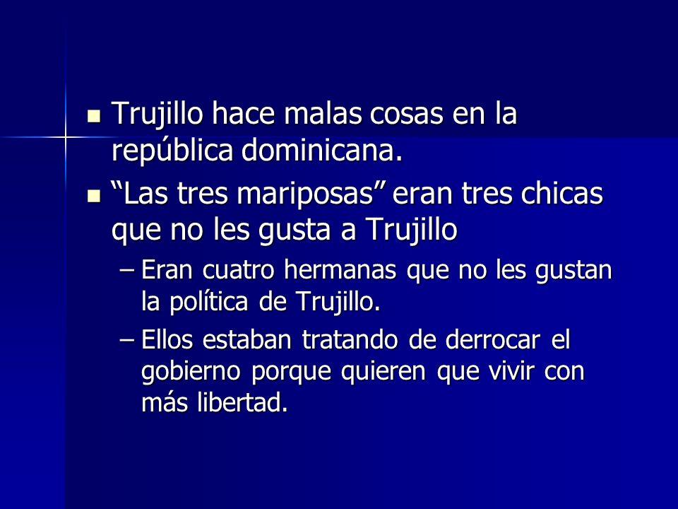 Trujillo hace malas cosas en la república dominicana. Trujillo hace malas cosas en la república dominicana. Las tres mariposas eran tres chicas que no