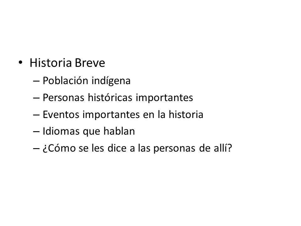 Historia Breve – Población indígena – Personas históricas importantes – Eventos importantes en la historia – Idiomas que hablan – ¿Cómo se les dice a