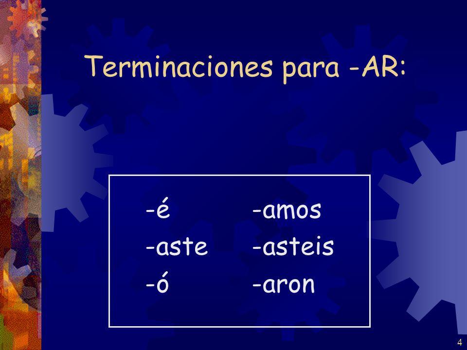 4 Terminaciones para -AR: -é -aste -ó -amos -asteis -aron