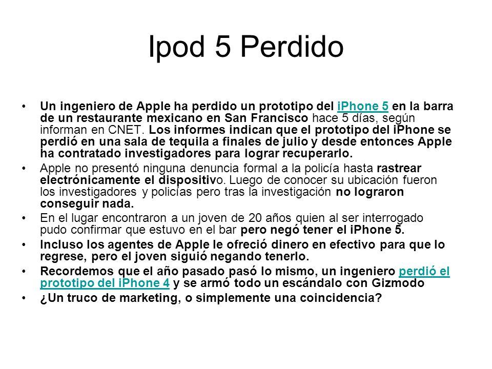 Ipod 5 Perdido Un ingeniero de Apple ha perdido un prototipo del iPhone 5 en la barra de un restaurante mexicano en San Francisco hace 5 días, según informan en CNET.
