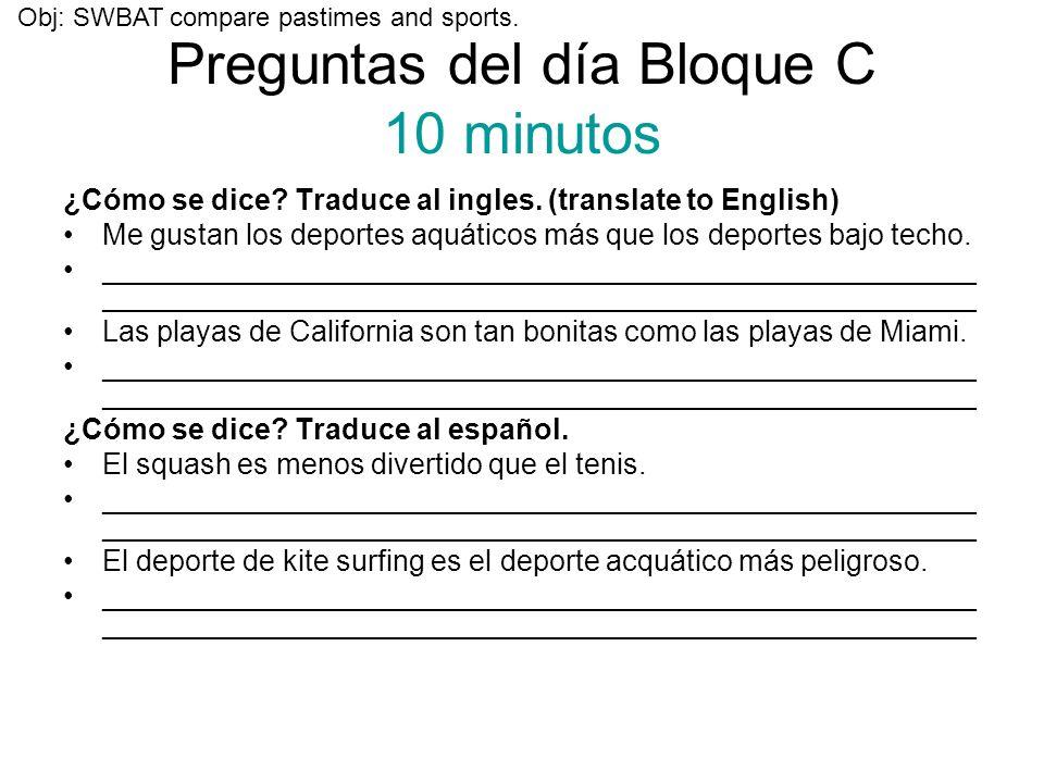 Preguntas del día Bloque C 10 minutos ¿Cómo se dice? Traduce al ingles. (translate to English) Me gustan los deportes aquáticos más que los deportes b