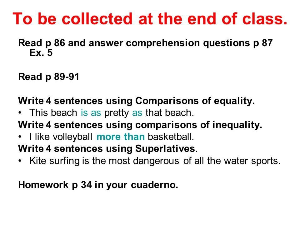 To be collected at the end of class. Read p 86 and answer comprehension questions p 87 Ex. 5 Read p 89-91 Write 4 sentences using Comparisons of equal