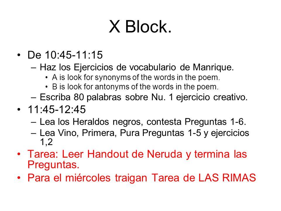 X Block. De 10:45-11:15 –Haz los Ejercicios de vocabulario de Manrique. A is look for synonyms of the words in the poem. B is look for antonyms of the