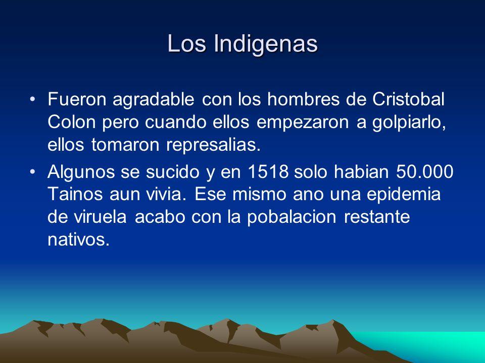 Los Indigenas Fueron agradable con los hombres de Cristobal Colon pero cuando ellos empezaron a golpiarlo, ellos tomaron represalias.