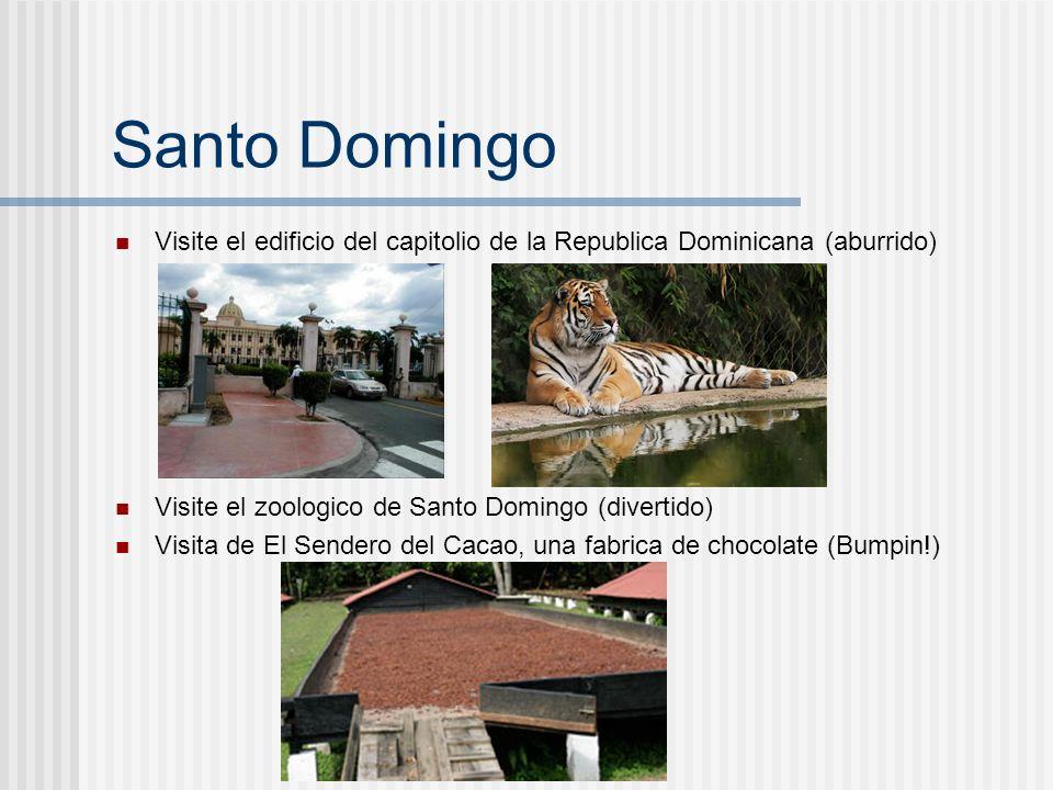 Santo Domingo Visite el edificio del capitolio de la Republica Dominicana (aburrido) Visite el zoologico de Santo Domingo (divertido) Visita de El Sen