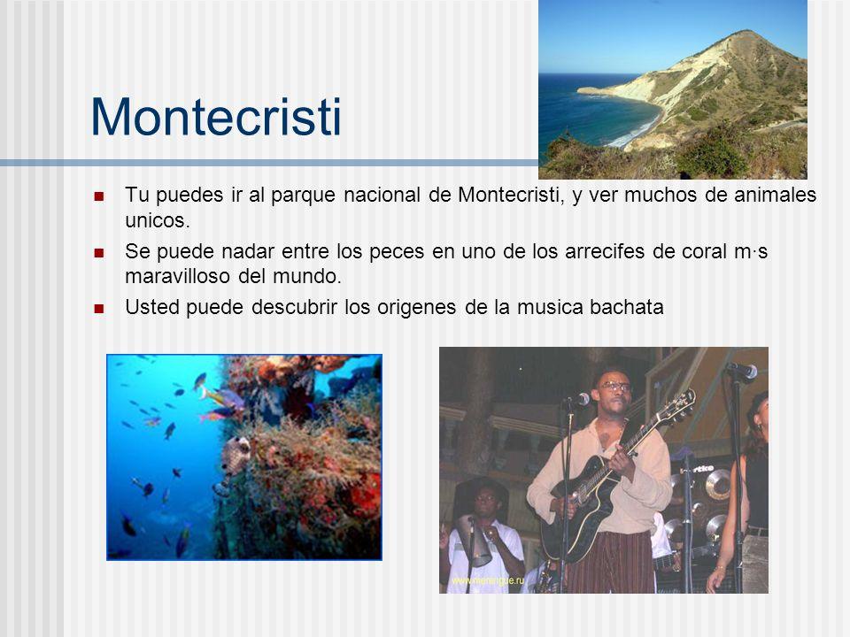 Montecristi Tu puedes ir al parque nacional de Montecristi, y ver muchos de animales unicos. Se puede nadar entre los peces en uno de los arrecifes de