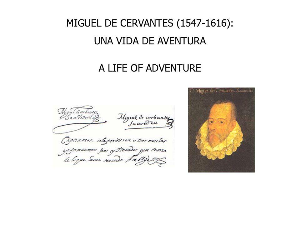 MIGUEL DE CERVANTES (1547-1616): UNA VIDA DE AVENTURA A LIFE OF ADVENTURE