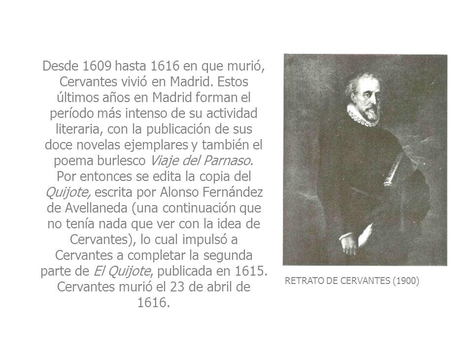 RETRATO DE CERVANTES (1900) Desde 1609 hasta 1616 en que murió, Cervantes vivió en Madrid. Estos últimos años en Madrid forman el período más intenso