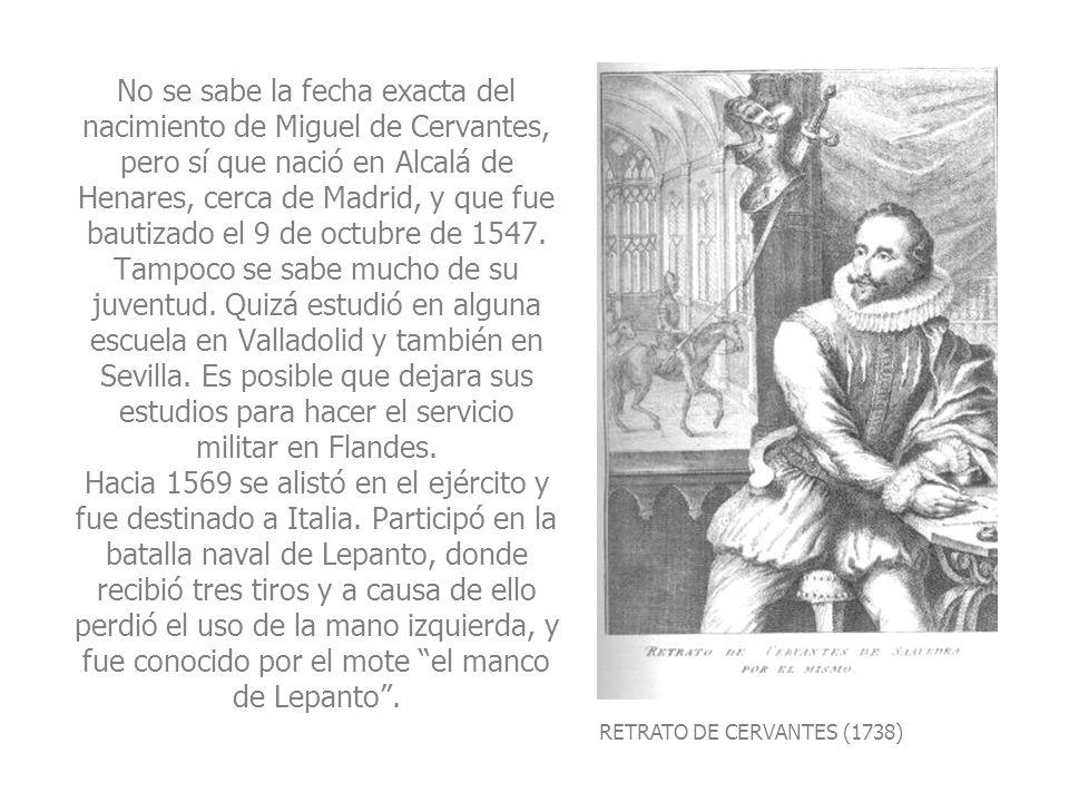 RETRATO DE CERVANTES (1738) No se sabe la fecha exacta del nacimiento de Miguel de Cervantes, pero sí que nació en Alcalá de Henares, cerca de Madrid,
