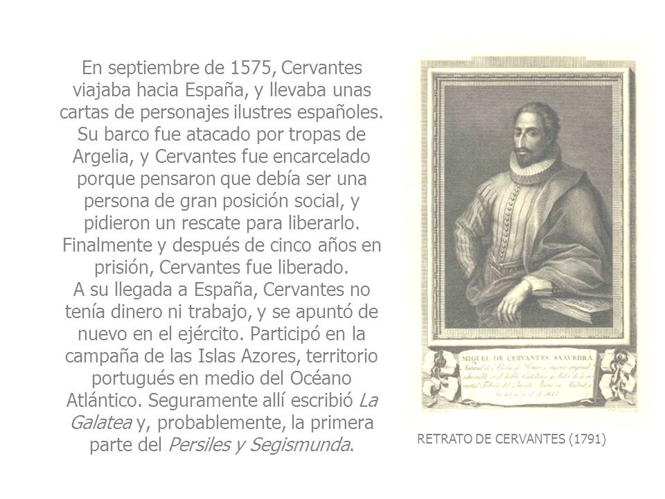 PORTRAIT OF CERVANTES (1791) In September 1575 Cervantes travelled to Spain taking with him some letters from illustrious Spaniards.