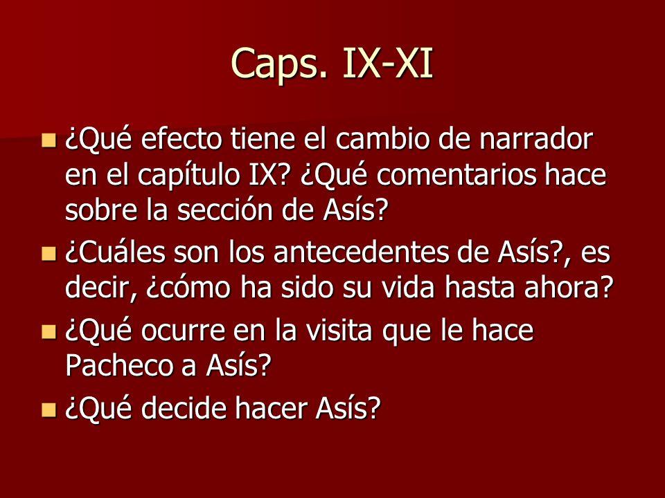 Caps. IX-XI ¿Qué efecto tiene el cambio de narrador en el capítulo IX? ¿Qué comentarios hace sobre la sección de Asís? ¿Qué efecto tiene el cambio de