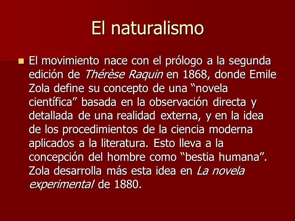 El naturalismo El movimiento nace con el prólogo a la segunda edición de Thérèse Raquin en 1868, donde Emile Zola define su concepto de una novela cie