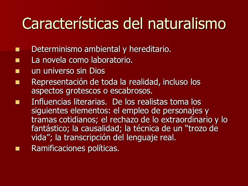 Características del naturalismo Determinismo ambiental y hereditario. Determinismo ambiental y hereditario. La novela como laboratorio. La novela como