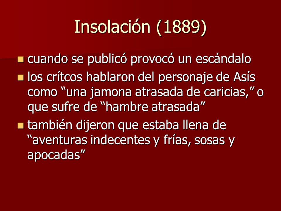 Insolación (1889) cuando se publicó provocó un escándalo cuando se publicó provocó un escándalo los crítcos hablaron del personaje de Asís como una ja