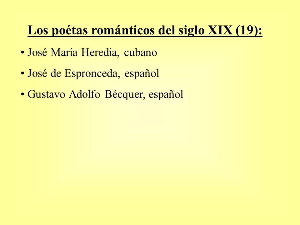 Los poétas románticos del siglo XIX (19): José María Heredia, cubano José de Espronceda, español Gustavo Adolfo Bécquer, español