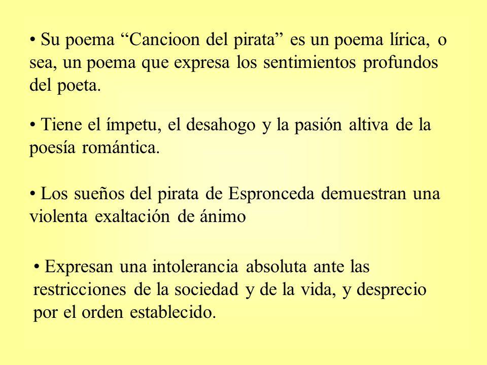 Su poema Cancioon del pirata es un poema lírica, o sea, un poema que expresa los sentimientos profundos del poeta. Tiene el ímpetu, el desahogo y la p