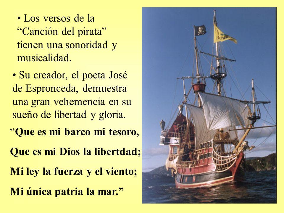 Los versos de la Canción del pirata tienen una sonoridad y musicalidad. Su creador, el poeta José de Espronceda, demuestra una gran vehemencia en su s