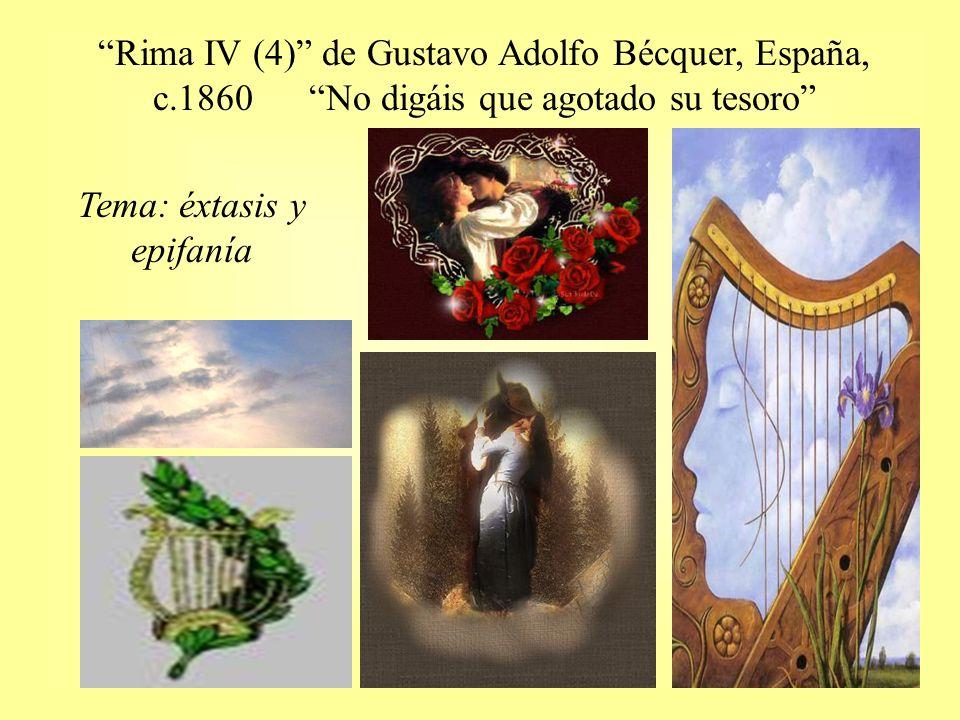 Rima IV (4) de Gustavo Adolfo Bécquer, España, c.1860 No digáis que agotado su tesoro Tema: éxtasis y epifanía