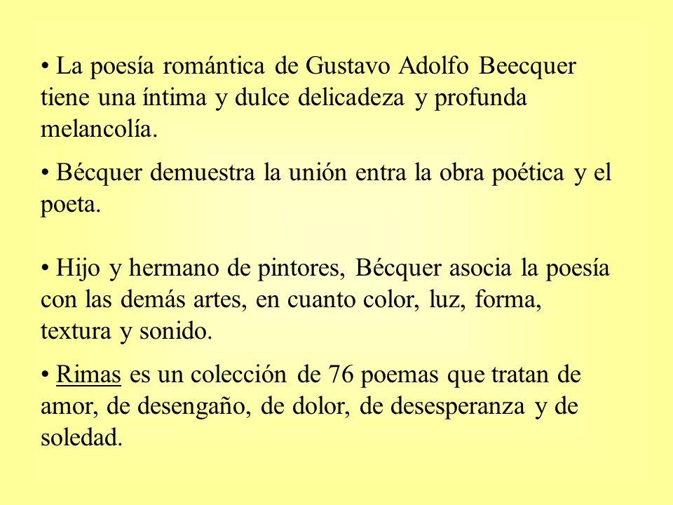 La poesía romántica de Gustavo Adolfo Beecquer tiene una íntima y dulce delicadeza y profunda melancolía. Bécquer demuestra la unión entra la obra poé