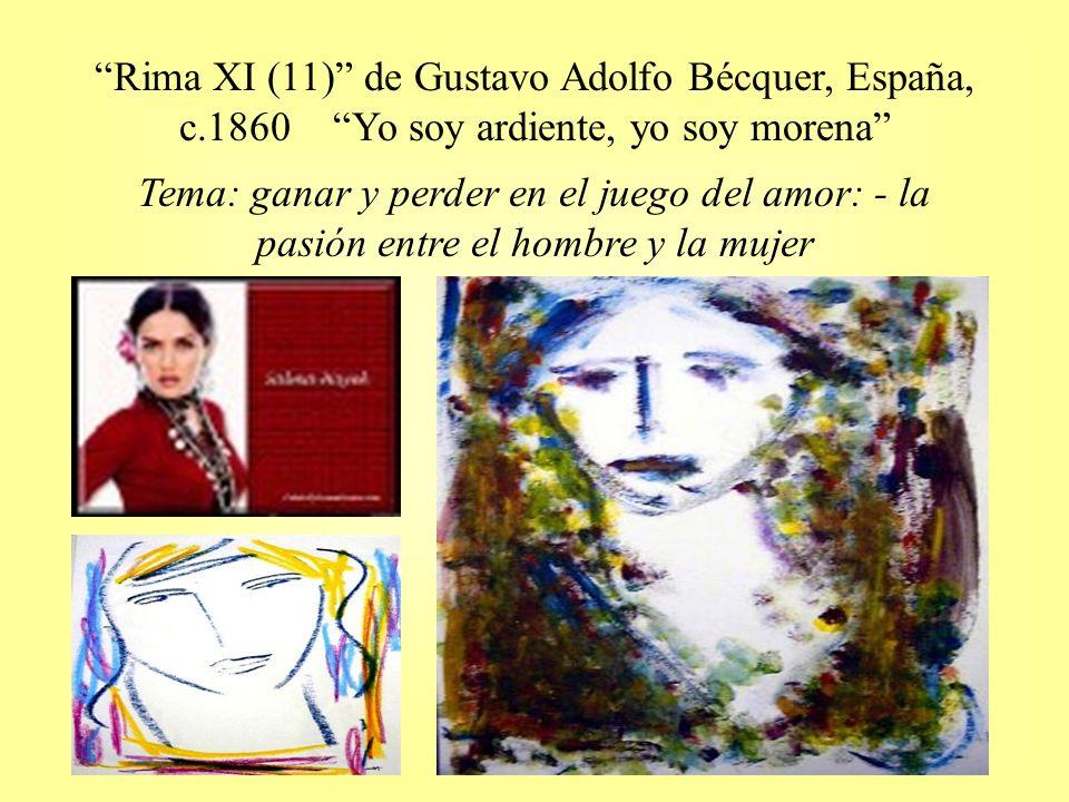 Rima XI (11) de Gustavo Adolfo Bécquer, España, c.1860 Yo soy ardiente, yo soy morena Tema: ganar y perder en el juego del amor: - la pasión entre el