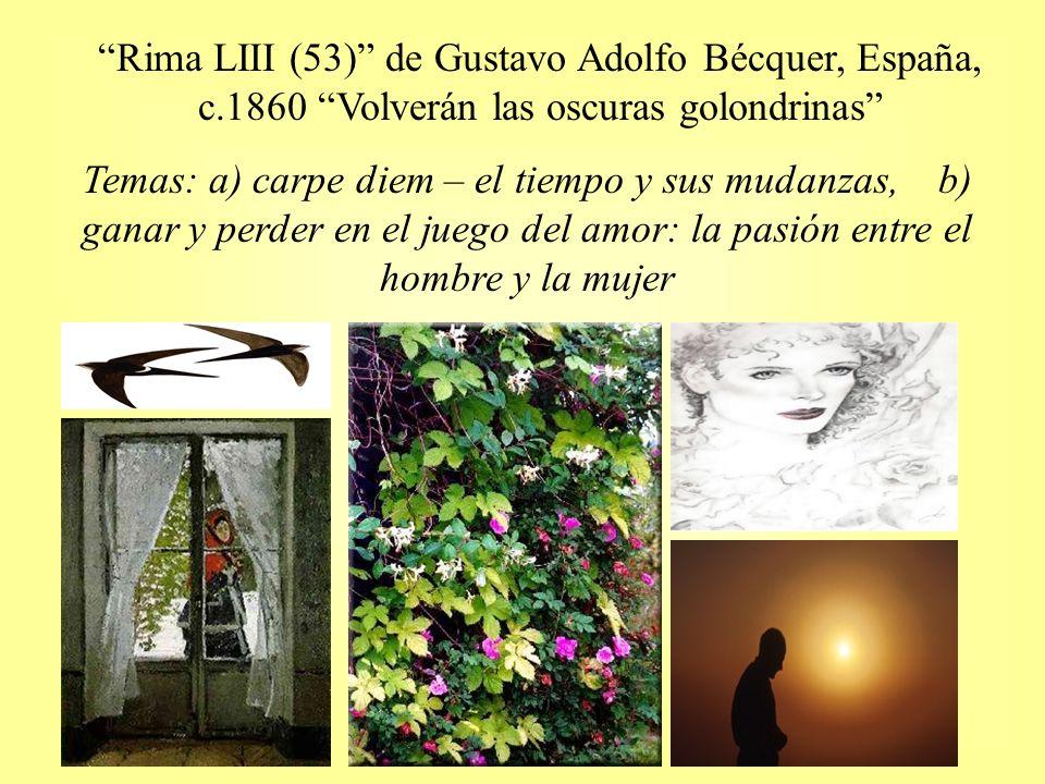 Rima LIII (53) de Gustavo Adolfo Bécquer, España, c.1860 Volverán las oscuras golondrinas Temas: a) carpe diem – el tiempo y sus mudanzas, b) ganar y