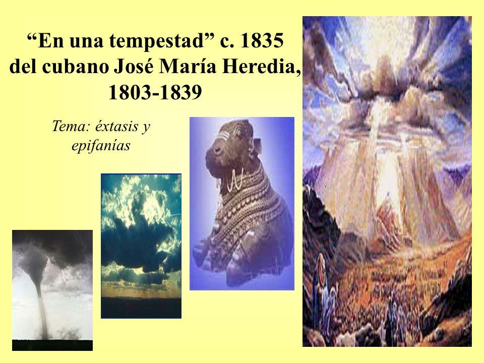En una tempestad c. 1835 del cubano José María Heredia, 1803-1839 Tema: éxtasis y epifanías