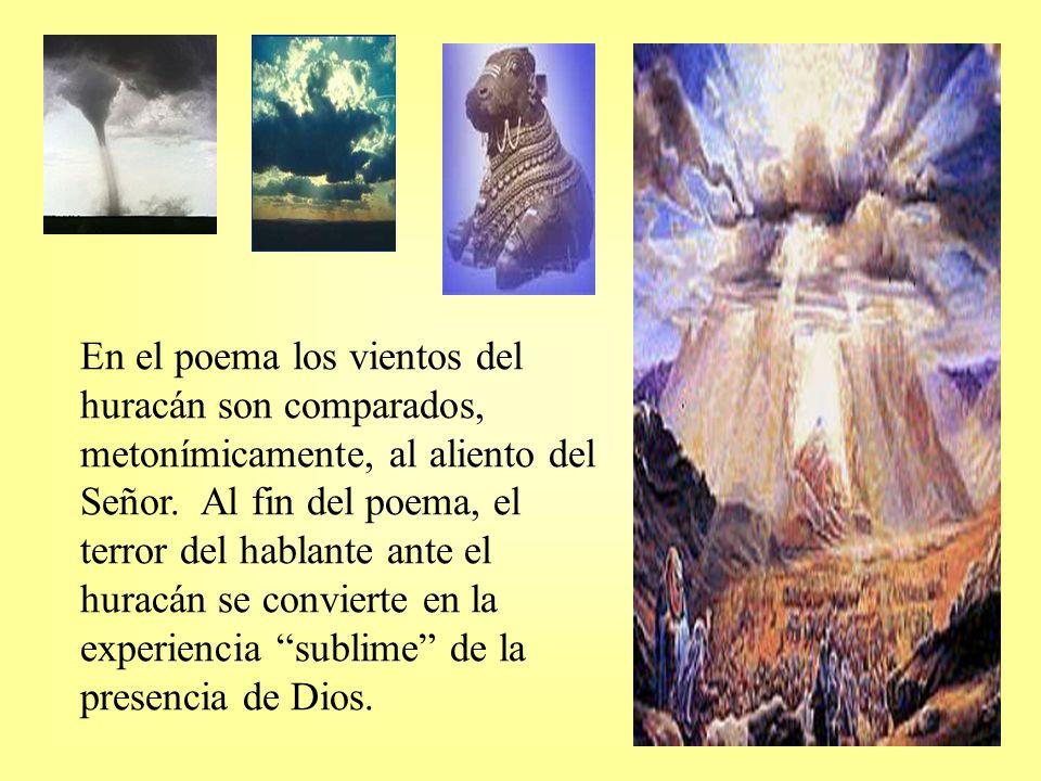En el poema los vientos del huracán son comparados, metonímicamente, al aliento del Señor. Al fin del poema, el terror del hablante ante el huracán se