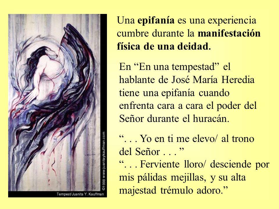 Una epifanía es una experiencia cumbre durante la manifestación física de una deidad. En En una tempestad el hablante de José María Heredia tiene una