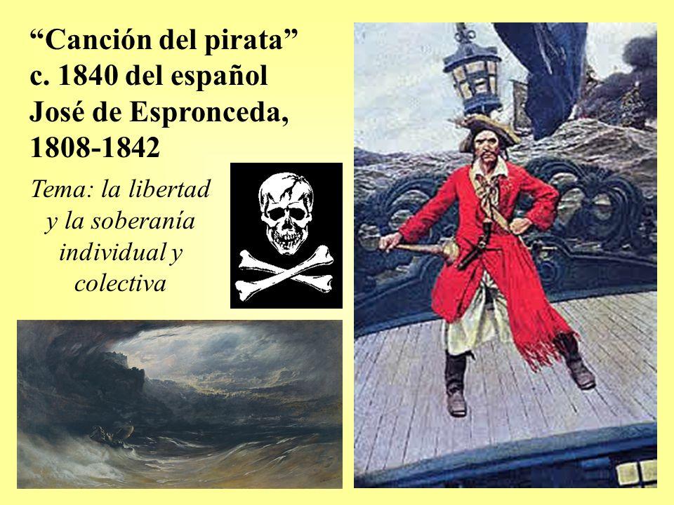 Canción del pirata c. 1840 del español José de Espronceda, 1808-1842 Tema: la libertad y la soberanía individual y colectiva