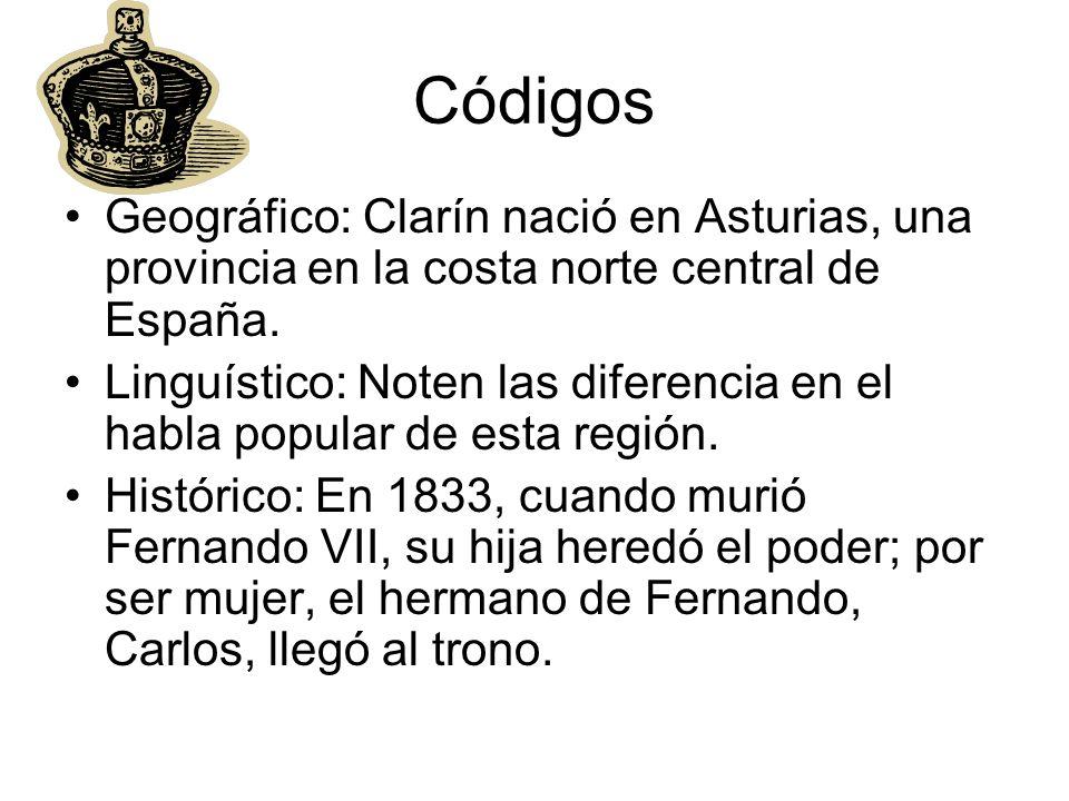 Códigos Geográfico: Clarín nació en Asturias, una provincia en la costa norte central de España. Linguístico: Noten las diferencia en el habla popular