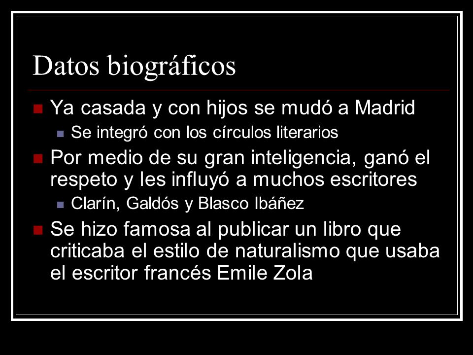 Datos biográficos Ya casada y con hijos se mudó a Madrid Se integró con los círculos literarios Por medio de su gran inteligencia, ganó el respeto y l