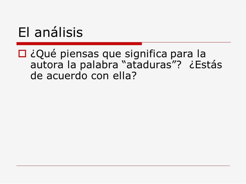 El análisis ¿Qué piensas que significa para la autora la palabra ataduras.