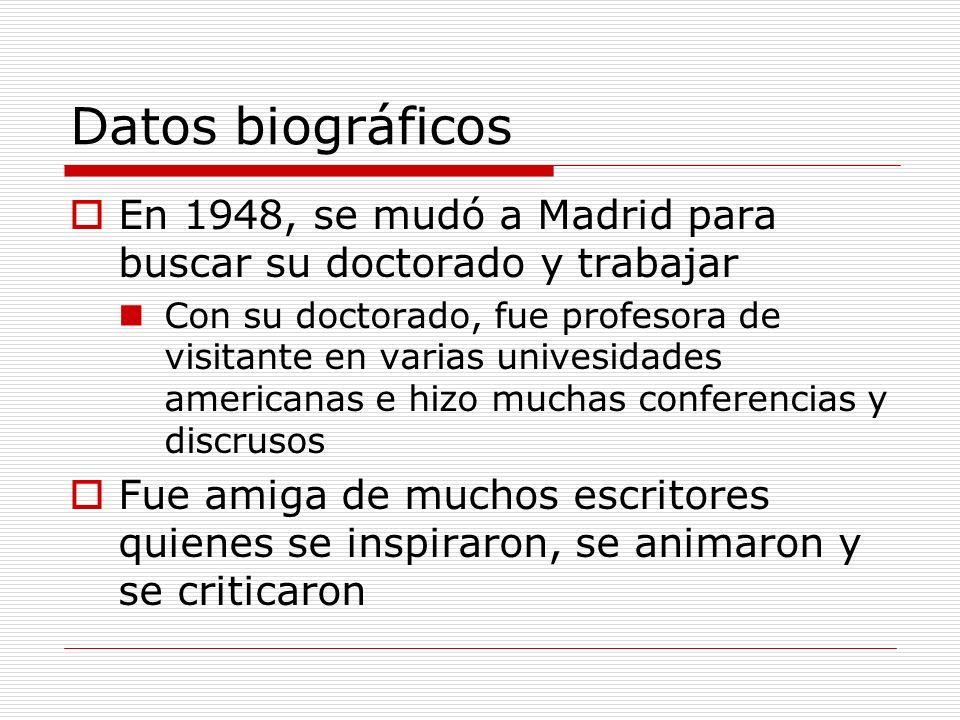 Datos biográficos En 1948, se mudó a Madrid para buscar su doctorado y trabajar Con su doctorado, fue profesora de visitante en varias univesidades americanas e hizo muchas conferencias y discrusos Fue amiga de muchos escritores quienes se inspiraron, se animaron y se criticaron