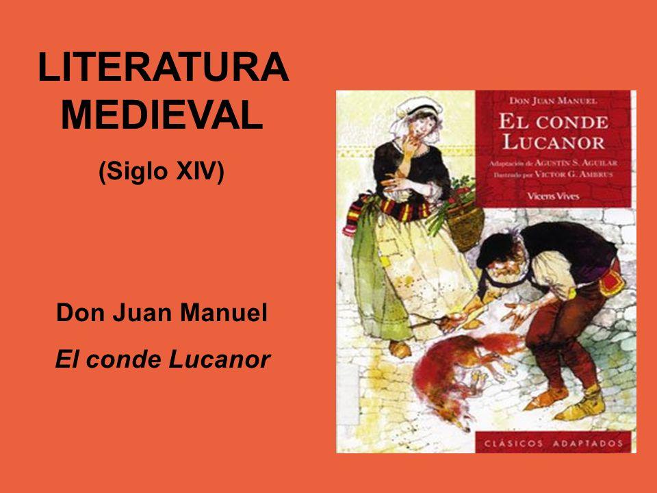 LITERATURA MEDIEVAL (Siglo XIV) Don Juan Manuel El conde Lucanor