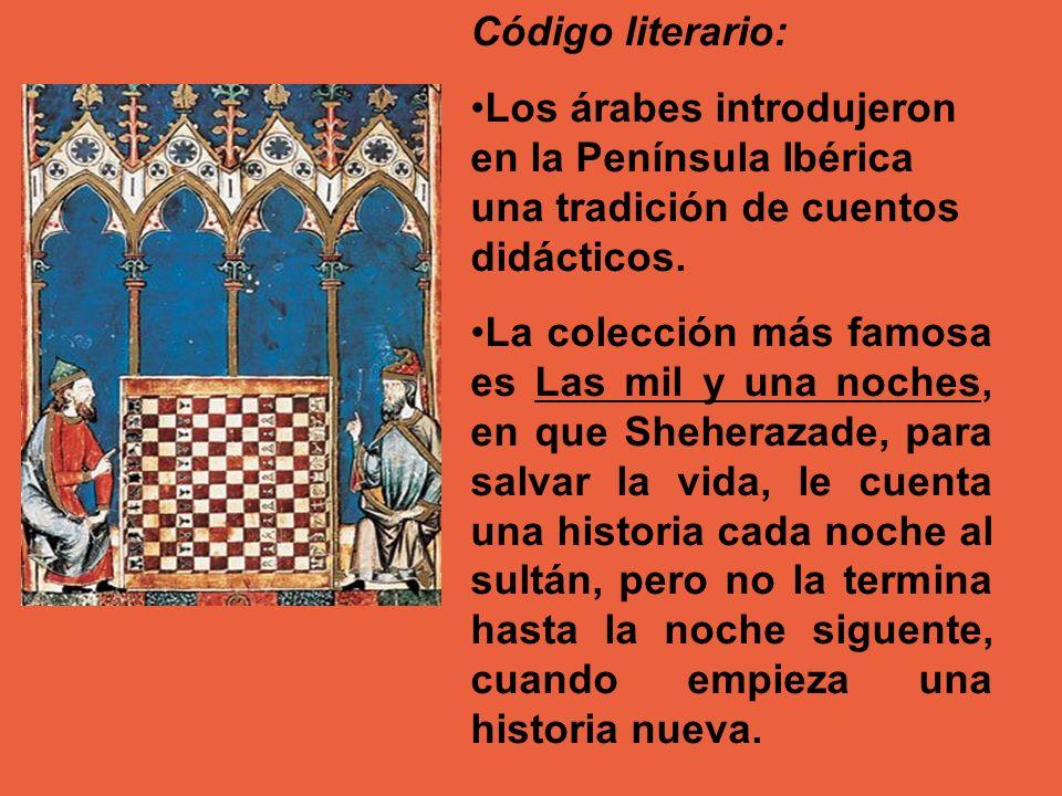 Código literario: Los árabes introdujeron en la Península Ibérica una tradición de cuentos didácticos. La colección más famosa es Las mil y una noches