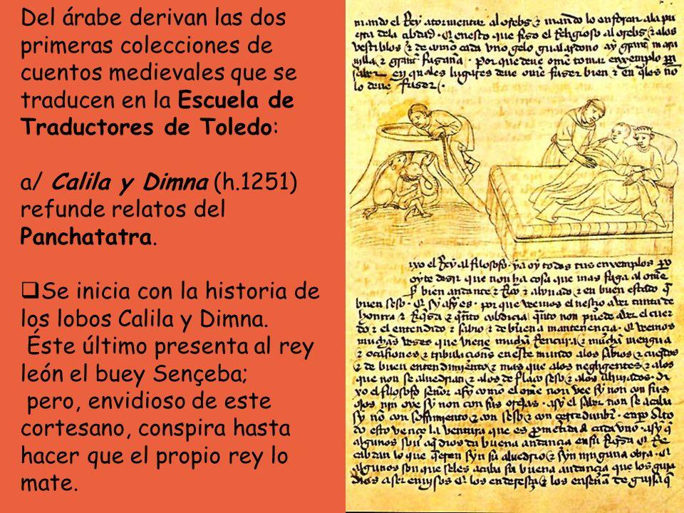 Del árabe derivan las dos primeras colecciones de cuentos medievales que se traducen en la Escuela de Traductores de Toledo: a/ Calila y Dimna (h.1251