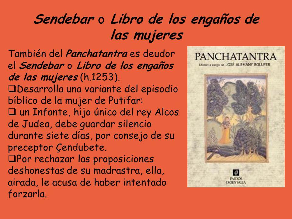 Sendebar o Libro de los engaños de las mujeres También del Panchatantra es deudor el Sendebar o Libro de los engaños de las mujeres (h.1253). Desarrol