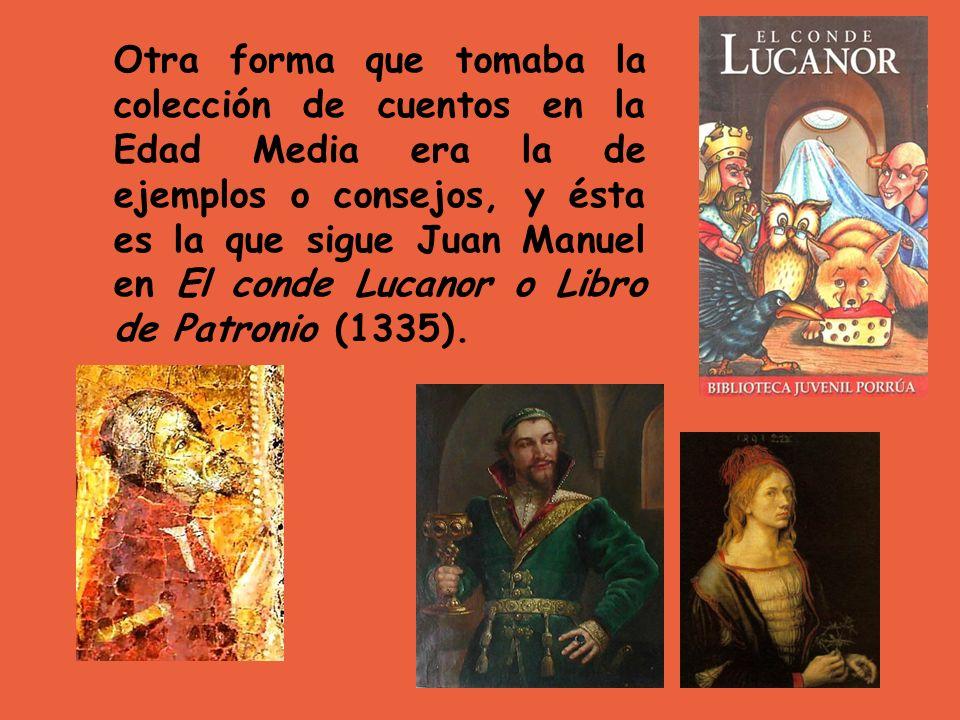 Otra forma que tomaba la colección de cuentos en la Edad Media era la de ejemplos o consejos, y ésta es la que sigue Juan Manuel en El conde Lucanor o