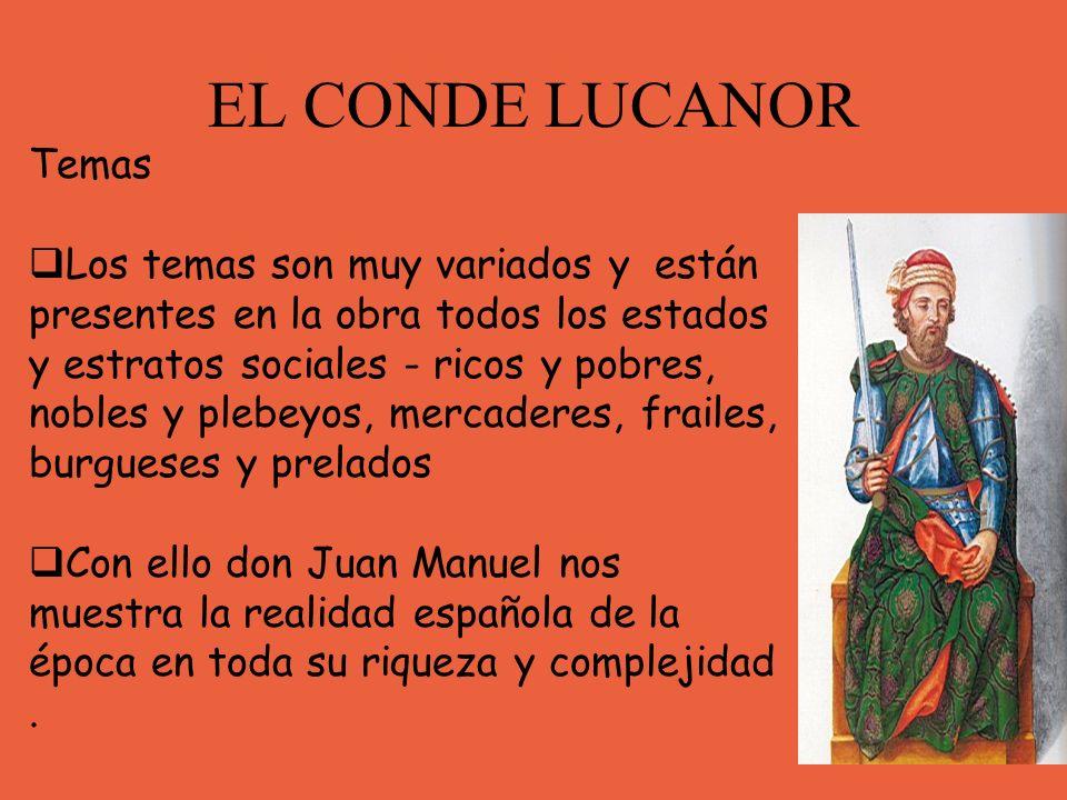 EL CONDE LUCANOR Temas Los temas son muy variados y están presentes en la obra todos los estados y estratos sociales - ricos y pobres, nobles y plebey