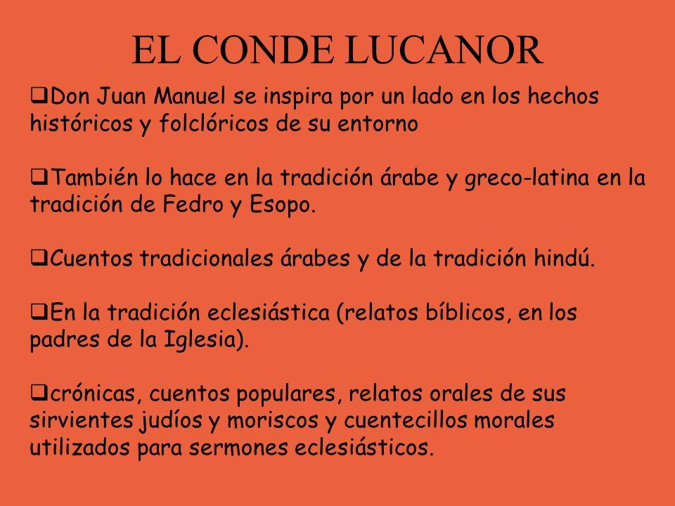 EL CONDE LUCANOR Don Juan Manuel se inspira por un lado en los hechos históricos y folclóricos de su entorno También lo hace en la tradición árabe y g